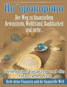 Das Wunder der Finanziellen Freiheit: Hooponopono: Der Weg zu finanziellem Frieden + Konfliktlösung mit Geld: Mit Ho`oponopono zu mehr Geld, weniger Geldblockaden und einem besseren Geldfluss