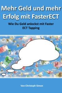 Geld Buch: Mehr Geld und mehr Erfolg mit FasterECT: Wie Du mehr Geld anlockst mit Faster ECT Tapping